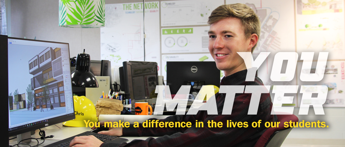 YOU MATTER. You make a difference in the lives of our students. Image of architecture student in lab at computer.