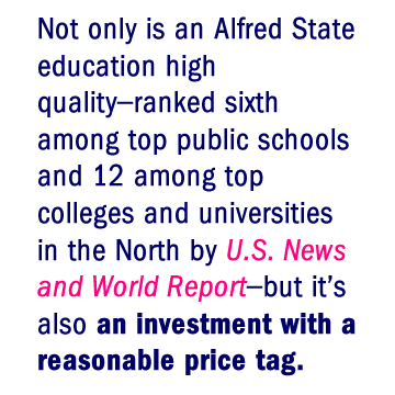 Not only is an Alfred State education high quality–ranked sixth among top public schools and 12 among top colleges and universities in the North by U.S. News and World Report–but it's also an investment with a reasonable price tag.