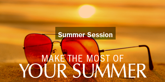 Summer Session, Make the most of your summer.