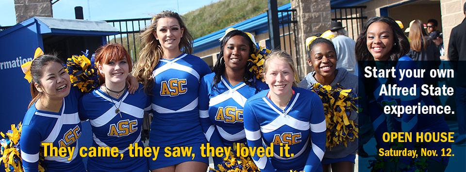 They came, they saw, they loved it. Start your own Alfred State experience. Open House Saturday, Nov. 12. Photo of cheerleaders.