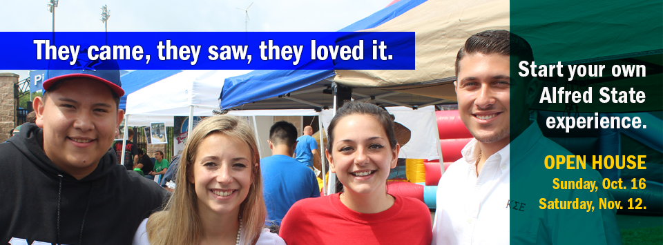 They came, they saw, they loved it. Start your own Alfred State experience. Open House Sunday, Oct. 16, Saturday, Nov. 12.