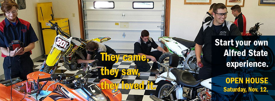 Photo of Motorcycle and Power Sports Technology students with tav, motorcycles, dirtbikes. They came, they saw, they loved it. Start your own Alfred State experience. Open House Saturday, Nov. 12