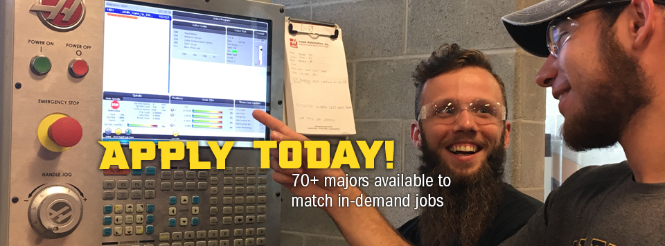 Apply Today! 70+ majors available to match in-demand jobs. Image of machine tool students working on machine.