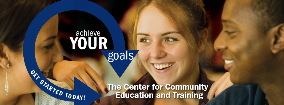 Achieve your goals. Get started today! The Center for Community Education and Training