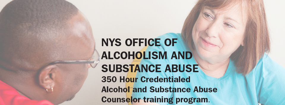 NYS Office of Alcoholism and Substance Abuse 350 hour credentialed Alcohol and Substance Abuse Counselor training program