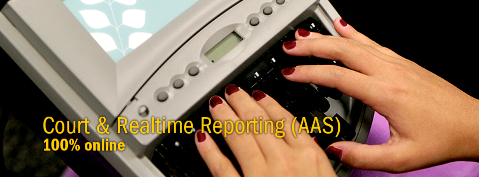 Court & Realtime Reporting (AAS) 100% online. Image of hands on steno machine