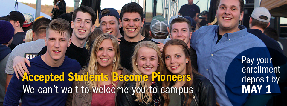 Pay Deposit by May 1. Text reads Accepted Students Become Pioneers. We can't wait to welcome you to campus. Pay your enrollment deposit by May 1.