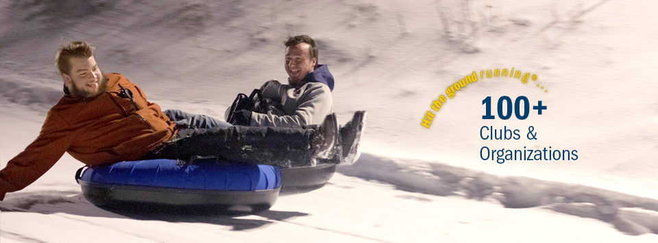 Hit the ground running®.... 100+ Clubs and Organizations. Image of two students coming down the snow tubing hills with big smiles.