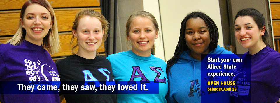 Photo of sorority sisters from Relay for Life event. Text reads: They came, they saw, they loved it. Start your own Alfred State experience. OPEN HOUSE Saturday, April 29