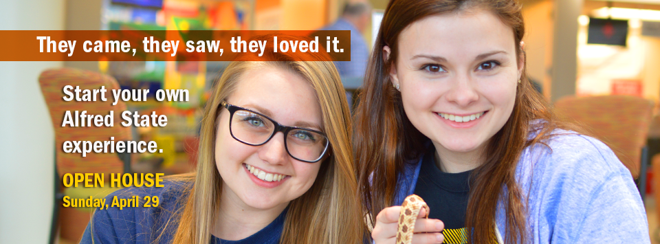 Image of two smiling girls holding a snake. Text reads: They came, they saw, they loved it. Start your own Alfred State experience OPEN HOUSE Sunday, April 29