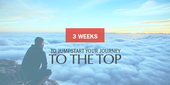 3 weeks to jumpstart your journey to the top