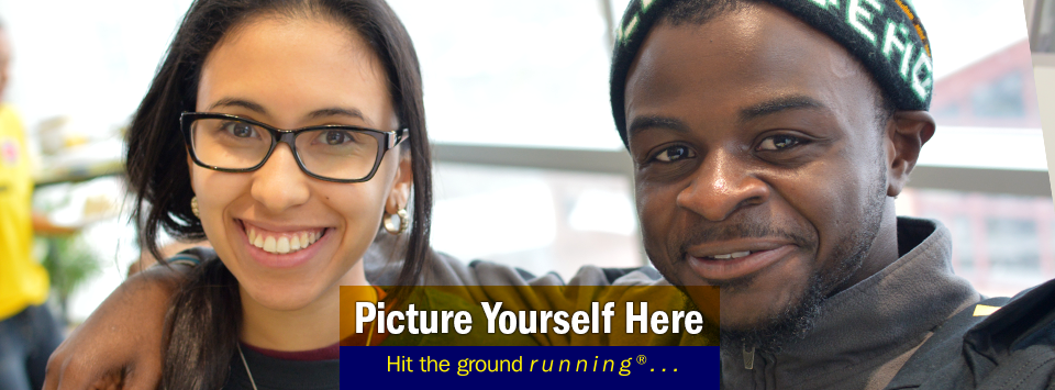 Close up image of two smiling students. Picture yourself here, Hit the ground running®...