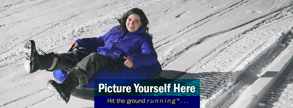 "image of student snow tubing, text reads ""Picture Yourself Here, Hit the ground running®..."""