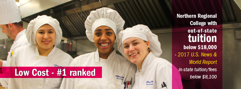 Culinary Arts students smile for the camera in their uniforms. Text reads: Low Cost - #1 ranked Northern Regional College with out-of-state tuition below $18,000 by 2017 US News & World Report. In-state tuition/fees below $8,100