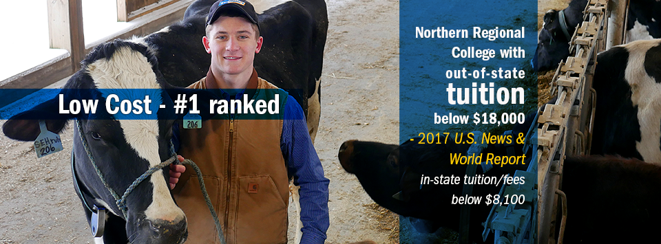 Photo of agricultural technology student with cows. Text reads, Low Cost - #1 ranked Northern Regional College with out-of-state tuition below $18,000 by 2017 US News & World Report. In-state tuition/fees below $8,100