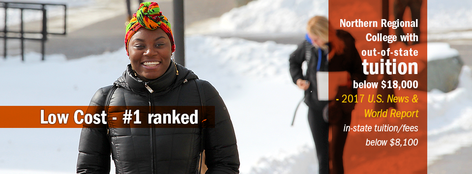 Smiling student walking up snowing campus. Text reads: Low Cost - #1 ranked Northern Regional College with out-of-state tuition below $18,000 by 2017 US News & World Report. In-state tuition/fees below $8,100