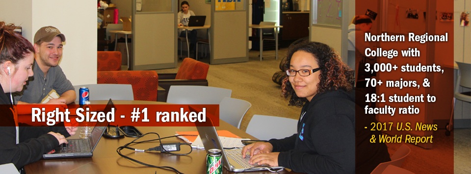 Students working in the Org Suite of the SCL. Text reads:  Right Sized #1 ranked Northern Regional College with 3,000+ students,  70+ majors, & 18:1 student to faculty ratio - 2017 U.S. News & World Report