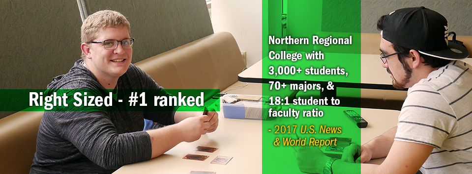 Two students playing cards in a lounge area. Text reads:  Right Sized #1 ranked Northern Regional College with 3,000+ students,  70+ majors, & 18:1 student to faculty ratio - 2017 U.S. News & World Report