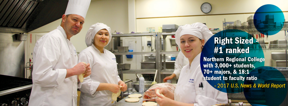 Right Sized #1 ranked Northern Regional College with 3,000+ students,  70+ majors, & 18:1 student to faculty ratio - 2017 U.S. News & World Report. Image of culinary students working in the kitchen.