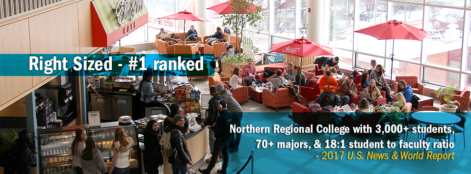 View overlooking the main floor of the Student Leadership Center full of students. Text reads:  Right Sized #1 ranked Northern Regional College with 3,000+ students,  70+ majors, & 18:1 student to faculty ratio - 2017 U.S. News & World Report