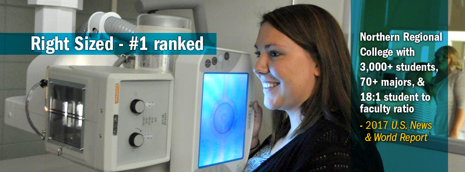 Radiologic Technology student near x-ray machine. Text reads:  Right Sized #1 ranked Northern Regional College with 3,000+ students, 70+ majors, & 18:1 student to faculty ratio - 2017 U.S. News & World Report