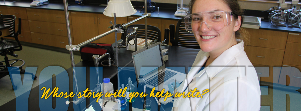 YOU MATTER. Whose story will you help write? Image of forensic science student working in lab with white lab coat and safety glasses.