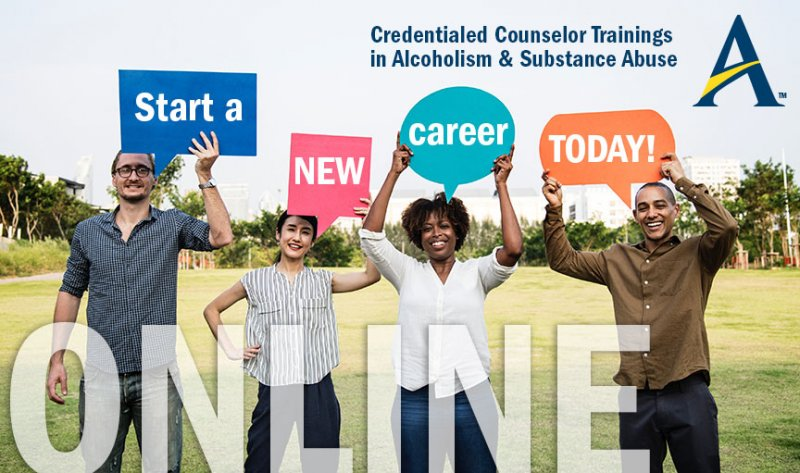 start a new career today online, credentialed counselor trainings in alcoholism and substance abuse, people holding signs